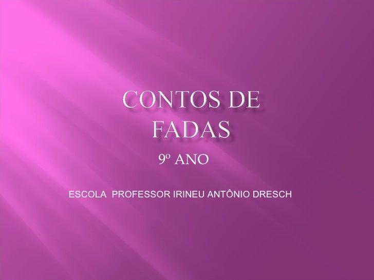 9º ANO  ESCOLA  PROFESSOR IRINEU ANTÔNIO DRESCH
