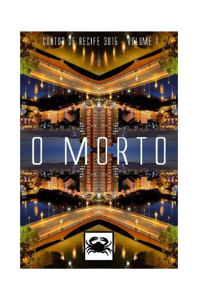"""CONTOS DE RECIFE 3015 - VOLUME 1 O MORTO AUTOR: GLEDSON GOMES Este conto faz parte da coletânea """"Contos de Recife 2015 - V..."""