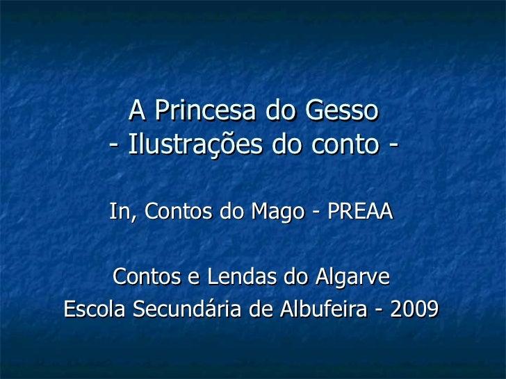 A Princesa do Gesso - Ilustrações do conto - <ul><li>In, Contos do Mago - PREAA </li></ul><ul><li>Contos e Lendas do Algar...