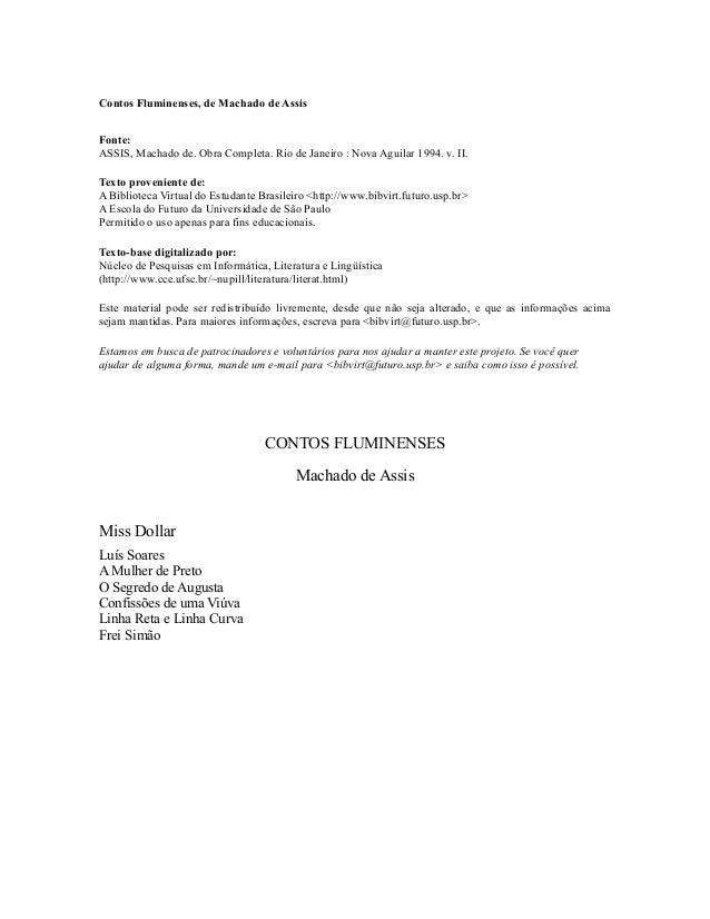 Contos Fluminenses, de Machado de Assis Fonte: ASSIS, Machado de. Obra Completa. Rio de Janeiro : Nova Aguilar 1994. v. II...
