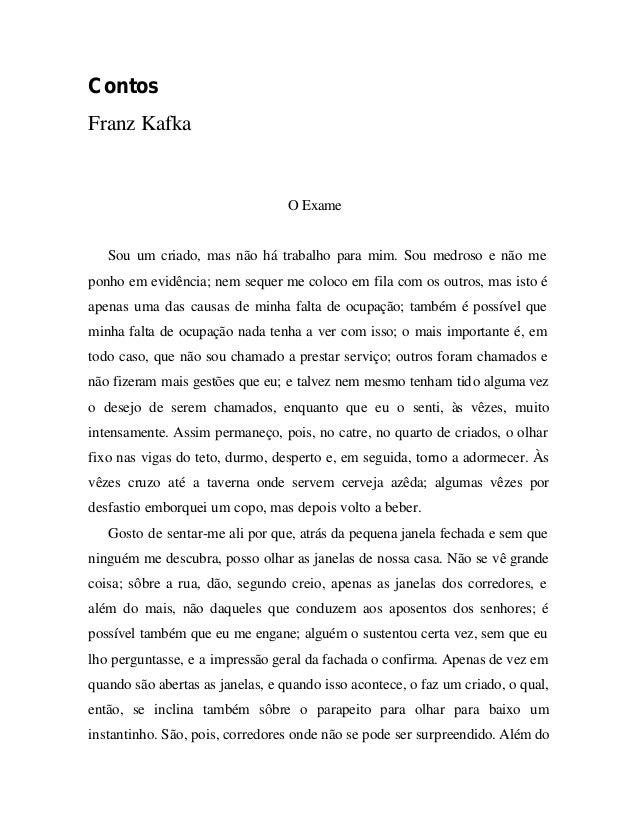 Contos  Franz Kafka  O Exame  Sou um criado, mas não há trabalho para mim. Sou medroso e não me  ponho em evidência; nem s...