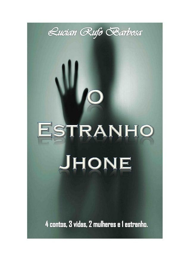 O ESTRANHO JHONE Jhone era alto, magro, branco e gostava de filmes. Era seu primeiro dia naquela escola grande e cheia. El...