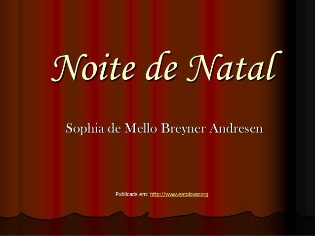 Noite de Natal Sophia de Mello Breyner Andresen         Publicada em: http://www.escolovar.org