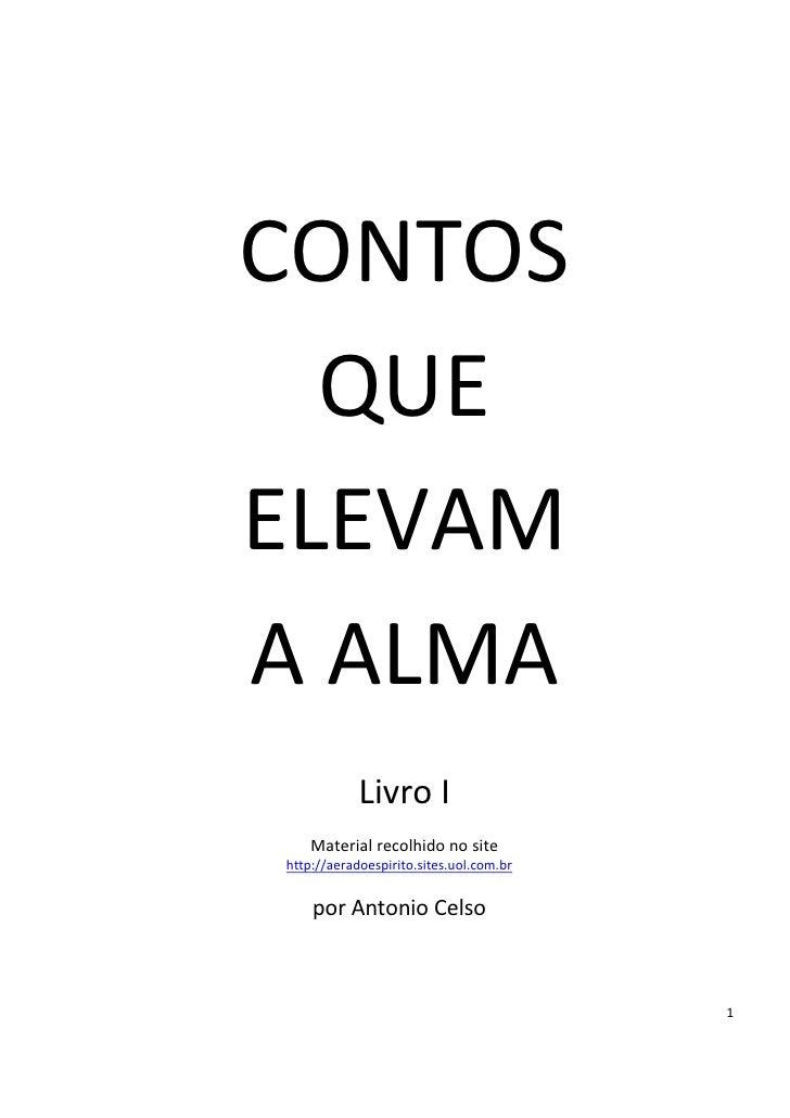 CONTOS  QUEELEVAMA ALMA            Livro I    Material recolhido no sitehttp://aeradoespirito.sites.uol.com.br    por Anto...