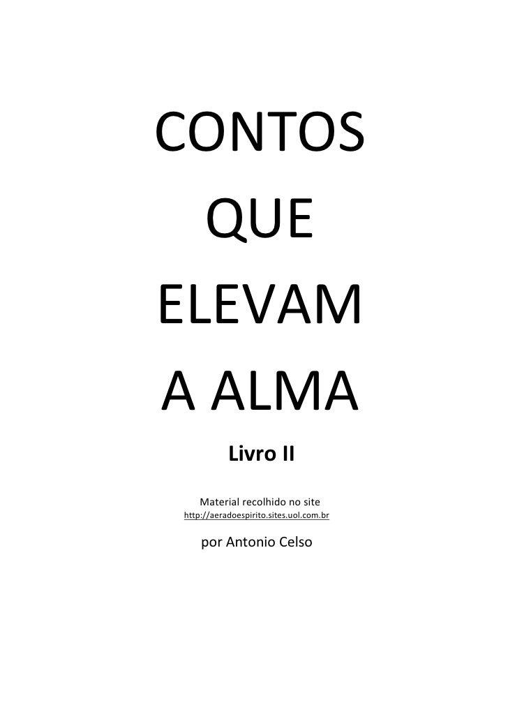 CONTOS  QUEELEVAMA ALMA           Livro II    Material recolhido no sitehttp://aeradoespirito.sites.uol.com.br    por Anto...
