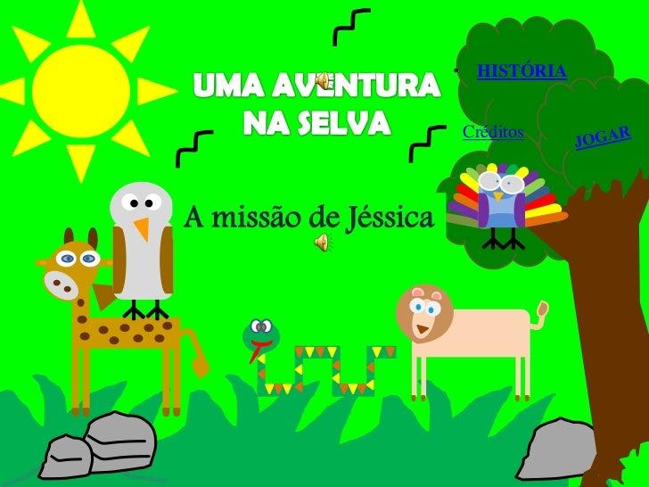 • HISTÓRIA                      CréditosA missão de Jéssica