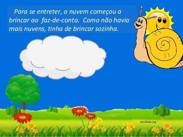 - Agora, faz de conta que sou um palhaço… - e a cara de um palhaço, feito de nuvem, recortavase no azul do céu.