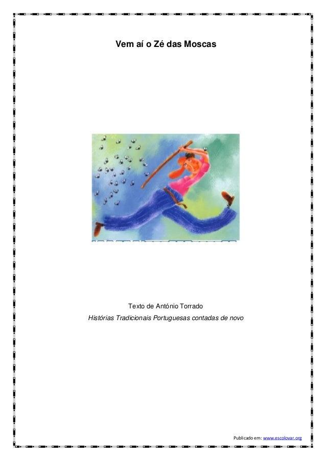 Vem aí o Zé das Moscas  Texto de António Torrado Histórias Tradicionais Portuguesas contadas de novo  Publicado em: www.es...