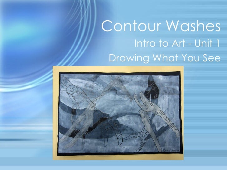 Contour Washes Intro to Art - Unit 1 Drawing What You See