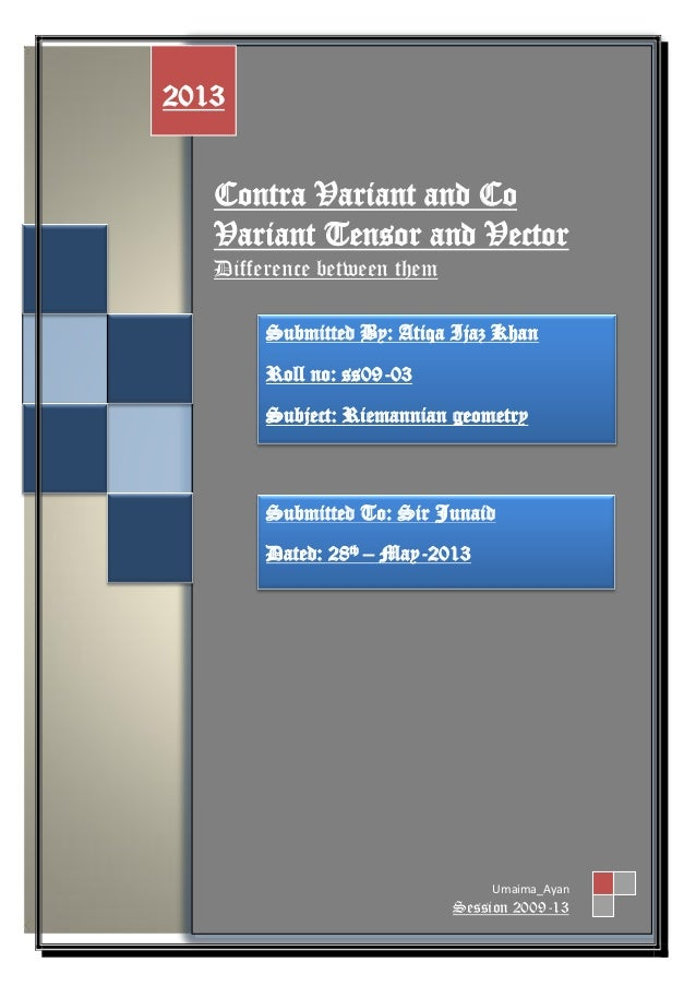 Contra Variant and Co Variant Tensor and Vector Difference between them 2013 Umaima_Ayan Session 2009-13 Submitted By: Ati...