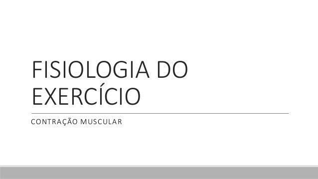 FISIOLOGIA DO EXERCÍCIO CONTRAÇÃO MUSCULAR