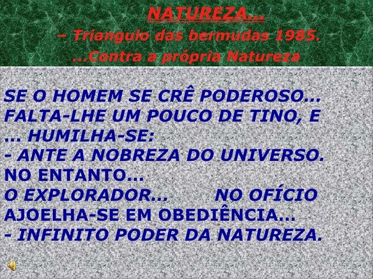 NATUREZA...    – Triangulo das bermudas 1985.      ...Contra a própria NaturezaSE O HOMEM SE CRÊ PODEROSO...FALTA-LHE UM P...