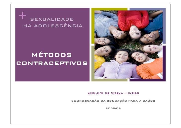 + SEXUALIDADE!  NA ADOLESCÊNCIA!        MÉTODOS! CONTRACEPTIVOS!                        EB2,3/S de Vizela – Infias!       ...