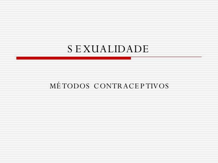 SEXUALIDADE MÉTODOS CONTRACEPTIVOS