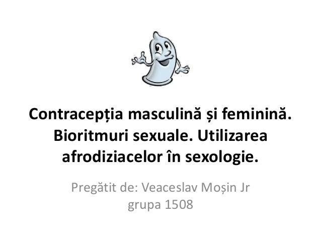 Contracepția masculină și feminină. Bioritmuri sexuale. Utilizarea afrodiziacelor în sexologie. Pregătit de: Veaceslav Moș...