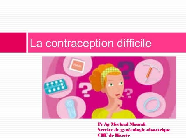 La contraception difficile PrAg Mechaal Mourali Service de gynécologie obstétrique CHU de Bizerte