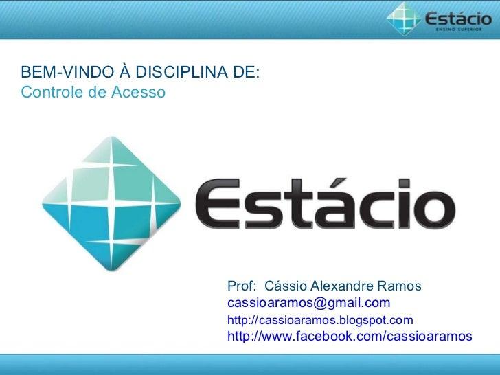 Prof:  Cássio Alexandre Ramos [email_address] http://cassioaramos.blogspot.com http://www.facebook.com/cassioaramos BEM-VI...
