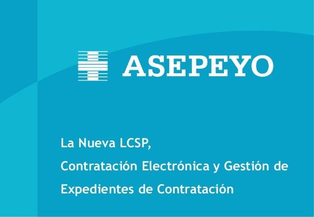 La Nueva LCSP, Contratación Electrónica y Gestión de Expedientes de Contratación
