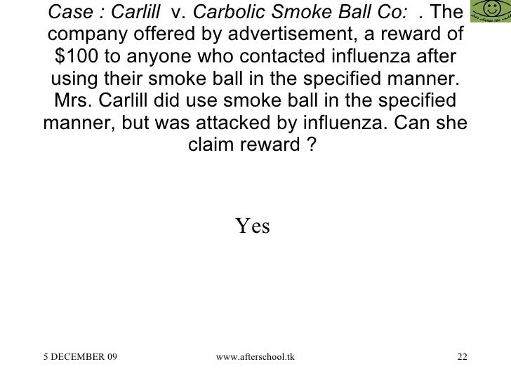 carlill v carbolic smoke ball co essay Carlill v carbolic smoke ball co court of appeal, 1893 1 qb 256 appeal from a decision of hawkins, j, [1892] 2 qb 484 the defendants, who were the.