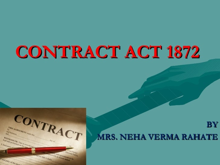 CONTRACT ACT 1872                           BY       MRS. NEHA VERMA RAHATE