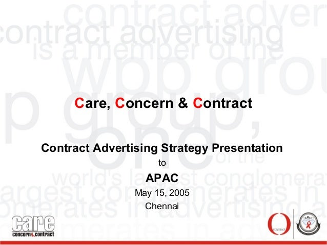 Care, Concern & Contract Contract Advertising Strategy Presentation to APAC May 15, 2005 Chennai