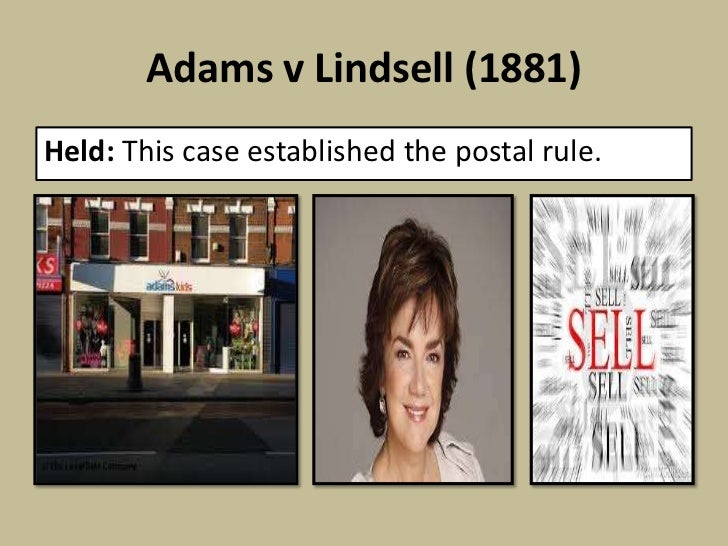postal rule case Adams v lindsell (1818) 1 b & ald 681, is an english contract case regarded as the first towards establishment of 'postal rule' for acceptance offer facts j.