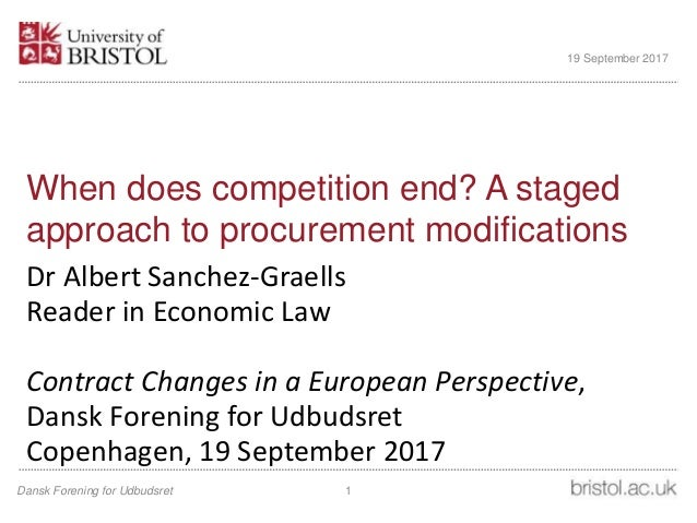 When does competition end? A staged approach to procurement modifications Dr Albert Sanchez-Graells Reader in Economic Law...