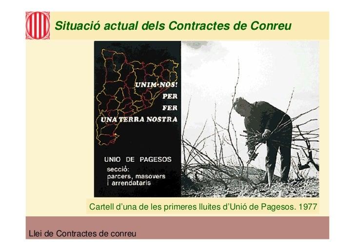 Situació actual dels Contractes de Conreu                    Cartell d'una de les primeres lluites d'Unió de Pagesos. 1977...