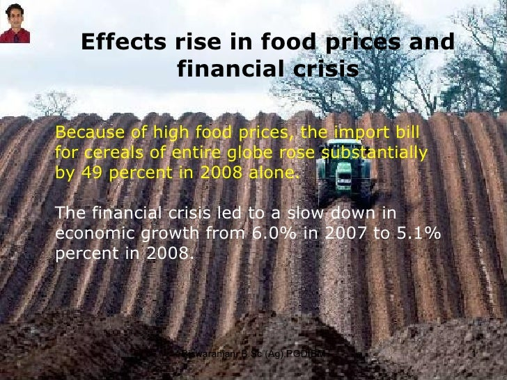 Effects rise in food prices and financial crisis Because of high food prices, the import bill for cereals of entire globe ...