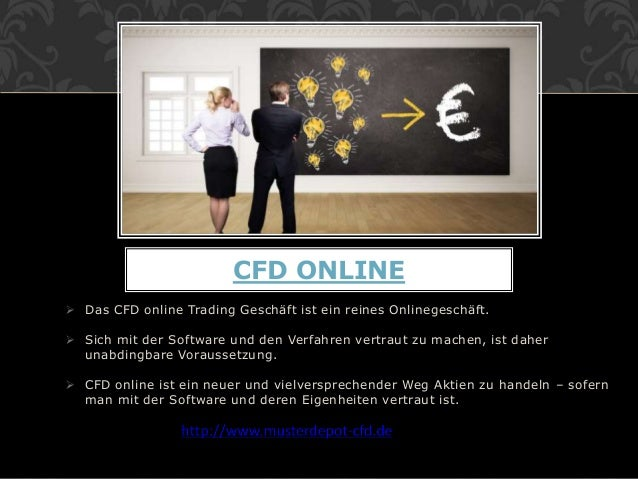  Das CFD online Trading Geschäft ist ein reines Onlinegeschäft.  Sich mit der Software und den Verfahren vertraut zu mac...