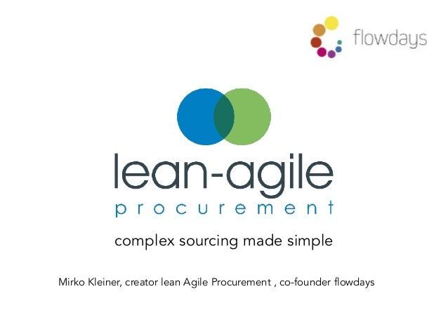 complex sourcing made simple Mirko Kleiner, creator lean Agile Procurement , co-founder flowdays