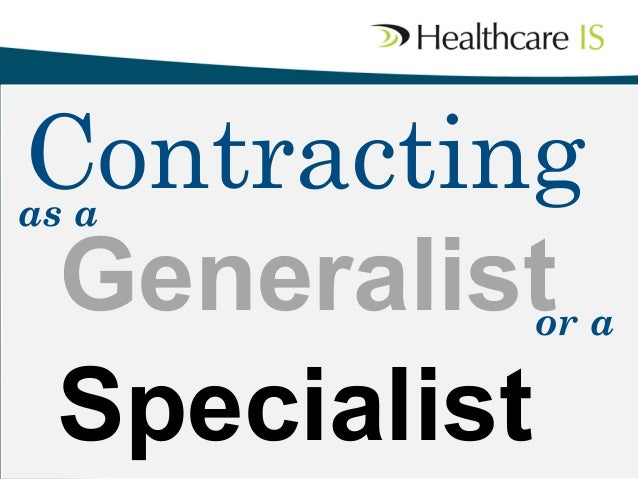 Contracting   Generalist   Specialist    as a  or a