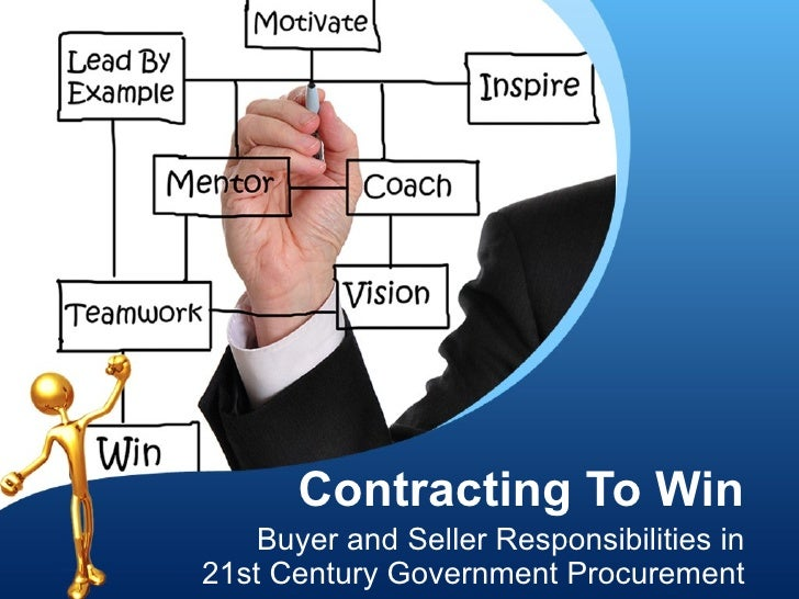 Contracting To Win Buyer and Seller Responsibilities in 21st Century Government Procurement