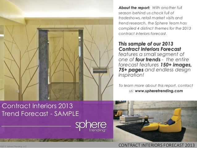 CONTRACT INTERIORS FORECAST 2013©2013 Sphere Trending, LLC Contract Interiors 2013 Trend Forecast - SAMPLE About the repor...