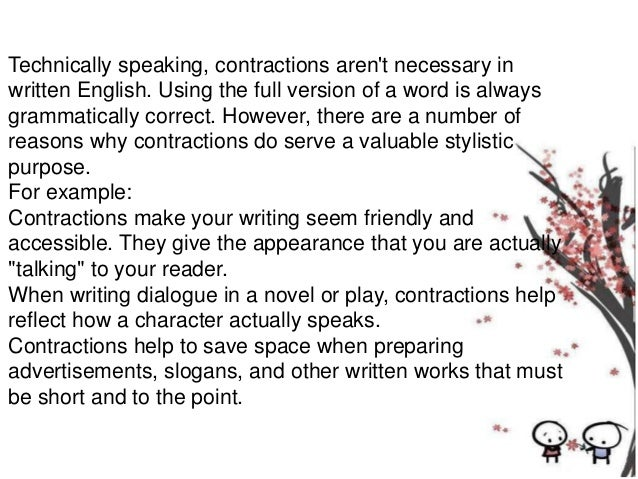 writing with contractions in essay How to use contractions but some teachers and professors may frown on contractions in essay writing and more formal pieces of writing.