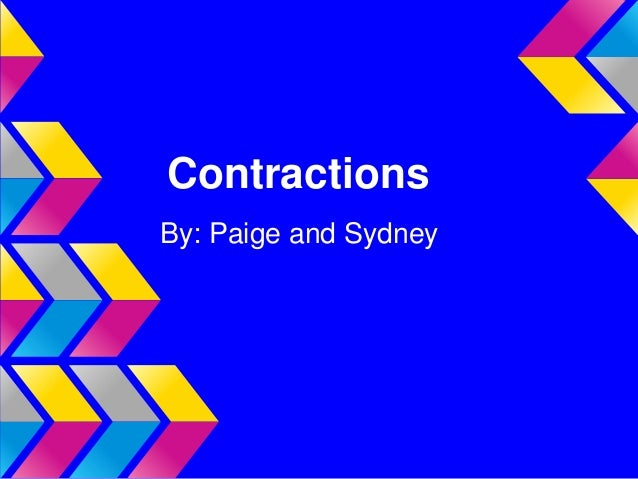 ContractionsBy: Paige and Sydney