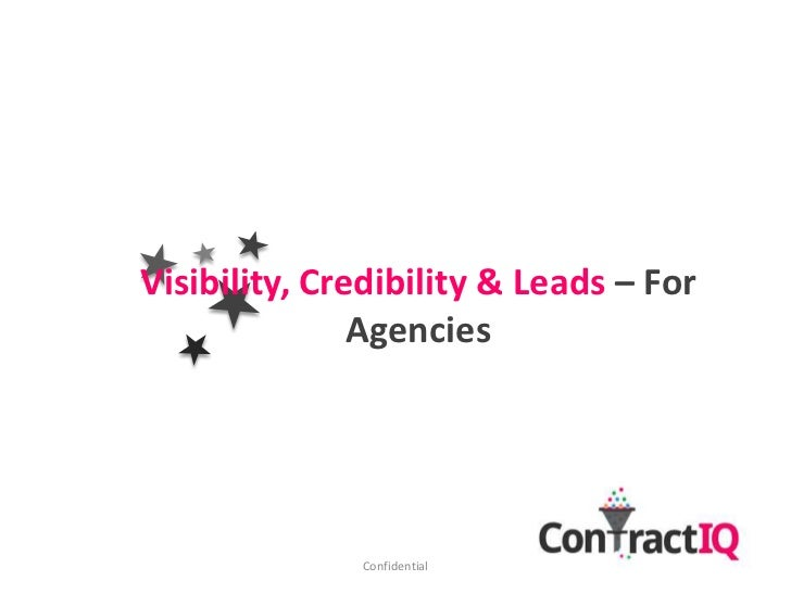Visibility, Credibility & Leads – For               Agencies              Confidential