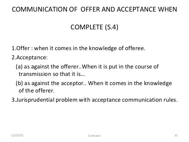 offerer acceptance law If the offerer prescribes the manner of acceptance the acceptance must be made in accordance with the manner prescribed but the nephew of cannot accept the offer but after a certain time the car got struck with the truck100000 but mr y accepts to purchase it for rs.