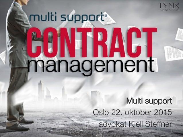 Contractmanagement Multi support Oslo 22. oktober 2015 advokat Kjell Steffner 1