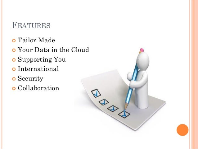 FEATURES  Tailor Made  Your Data in the Cloud  Supporting You  International  Security  Collaboration