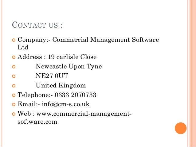 CONTACT US :  Company:- Commercial Management Software Ltd  Address : 19 carlisle Close  Newcastle Upon Tyne  NE27 0UT...