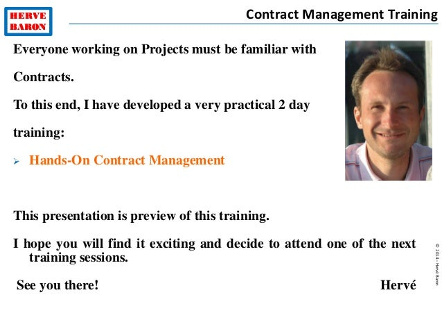 HERVE BARON ©2014–HervéBaron HERVE BARON Contract Management Training Everyone working on Projects must be familiar with C...