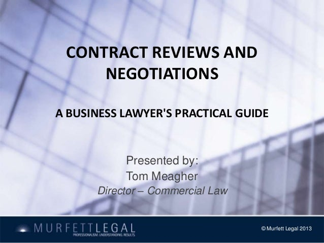 CONTRACT REVIEWS AND     NEGOTIATIONSA BUSINESS LAWYERS PRACTICAL GUIDE           Presented by:           Tom Meagher     ...