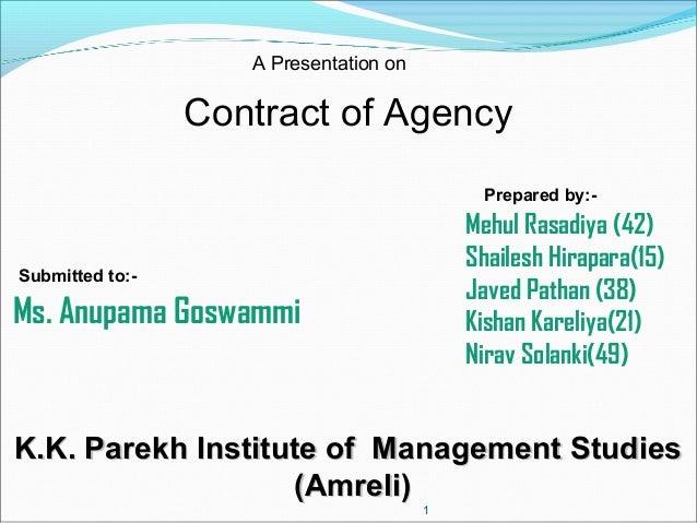 A Presentation on  Contract of Agency Prepared by:-  Mehul Rasadiya (42) Shailesh Hirapara(15) Javed Pathan (38) Kishan Ka...