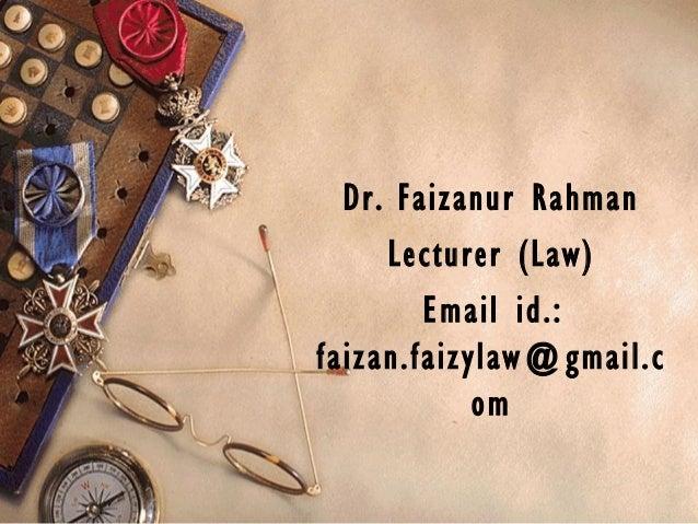 Dr. Faizanur Rahman Lecturer (Law) Email id.: faizan.faizylaw@gmail.c om