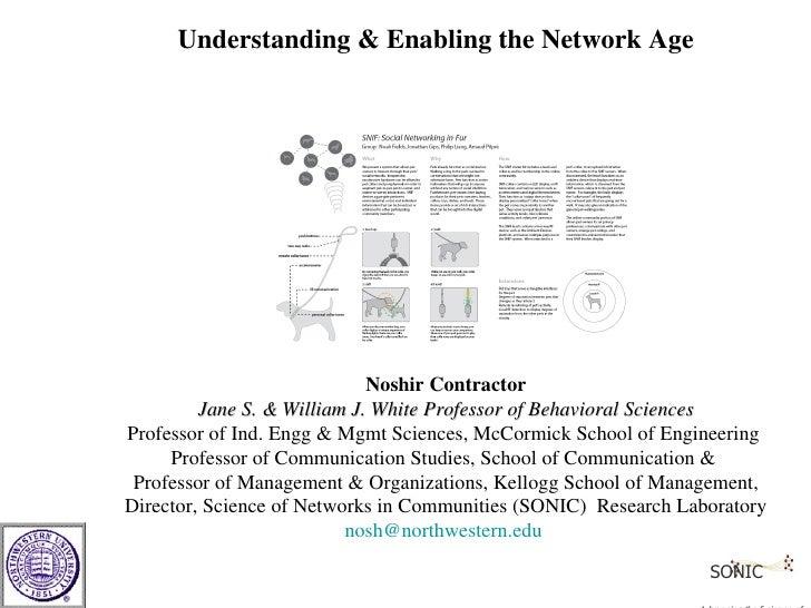 Understanding & Enabling the Network Age                                  Noshir Contractor          Jane S. & William J. ...