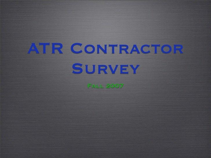 ATR Contractor     Survey      Fall 2007