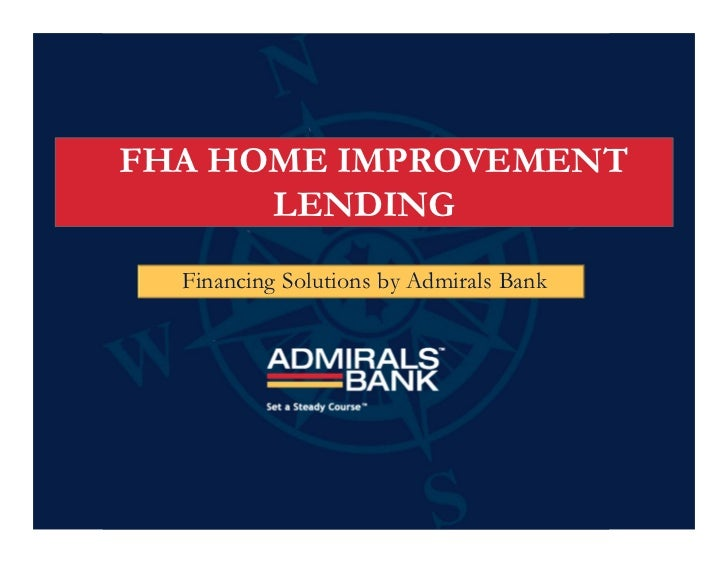 FHA HOME IMPROVEMENT      LENDING  Financing Solutions by Admirals Bank