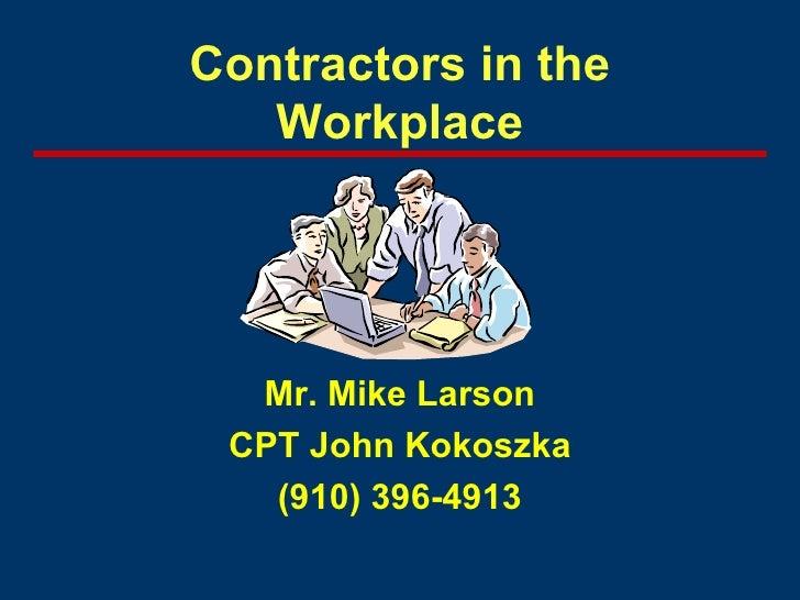 Contractors in the Workplace Mr. Mike Larson CPT John Kokoszka (910) 396-4913