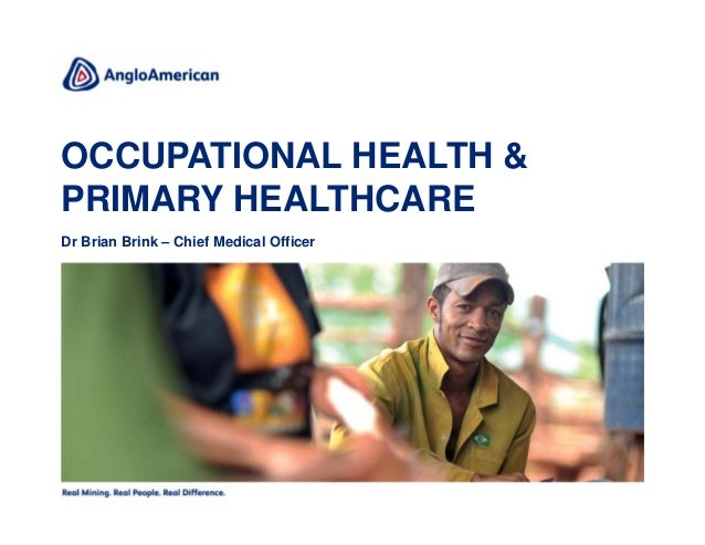 OCCUPATIONAL HEALTH &PRIMARY HEALTHCAREDr Brian Brink – Chief Medical Officer